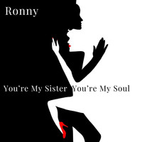 Ronny - You're My Sister You're My Soul