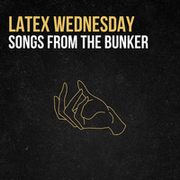 Latex Wednesday - Songs from the Bunker (Explicit)