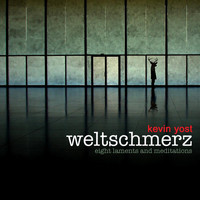 Kevin Yost - Weltschmerz (Eight Laments and Meditations)