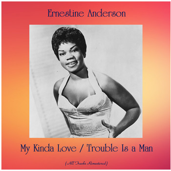 Ernestine Anderson - My Kinda Love / Trouble Is a Man (All Tracks Remastered)