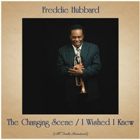 Freddie Hubbard - The Changing Scene / I Wished I Knew (All Tracks Remastered)