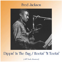 Fred Jackson - Dippin' In The Bag / Hootin' 'N Tootin' (All Tracks Remastered)