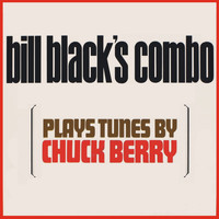 Bill Black's Combo - Plays Tunes By Chuck Berry