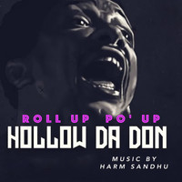 Harm Sandhu and Hollow Da Don - Roll Up, Po' Up (Explicit)