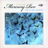 Mercury Rev - Hello Blackbird (Original Motion Picture Soundtrack)