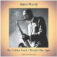 James Moody - The Golden Touch / Moody's Blue Again (All Tracks Remastered)