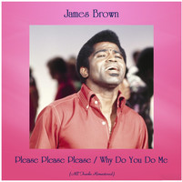 James Brown - Please Please Please / Why Do You Do Me (All Tracks Remastered)