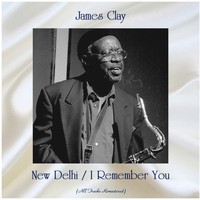 James Clay - New Delhi / I Remember You (All Tracks Remastered)