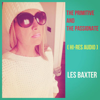 Les Baxter - The Primitive and the Passionate (Hi-Res Audio)