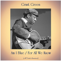 Grant Green - Am I Blue / For All We Know (Remastered 2020)