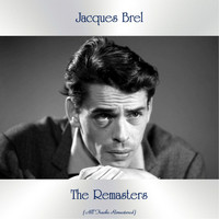 Jacques Brel - The Remasters (All Tracks Remastered)