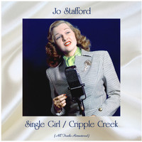 Jo Stafford - Single Girl / Cripple Creek (All Tracks Remastered)