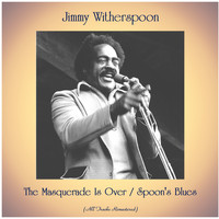 Jimmy Witherspoon - The Masquerade Is Over / Spoon's Blues (Remastered 2020)