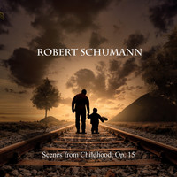 Robert Schumann - Scenes from Childhood, Op. 15