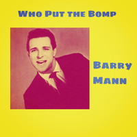Barry Mann - Who Put the Bomp