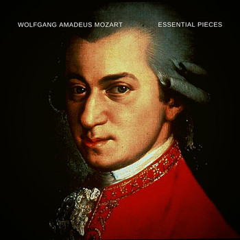 Wolfgang Amadeus Mozart - Essential Pieces