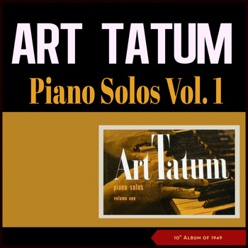 "Art Tatum - Piano Solo -, Vol. I (10"" Album of 1949)"