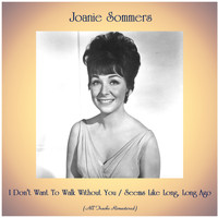 Joanie Sommers - I Don't Want To Walk Without You / Seems Like Long, Long Ago (All Tracks Remastered)