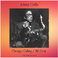 Johnny Griffin - Chicago Calling / Mil Dew (All Tracks Remastered)