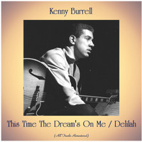 Kenny Burrell - This Time The Dream's On Me / Delilah (All Tracks Remastered)