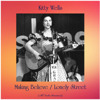 Kitty Wells - Making Believe / Lonely Street (All Tracks Remastered)