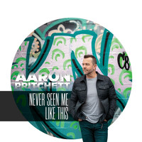 Aaron Pritchett - Never Seen Me Like This