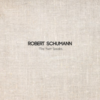 Robert Schumann - The Poet Speaks