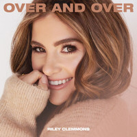 Riley Clemmons - Over And Over