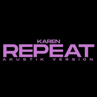 Karen - Repeat (Akustik Version)