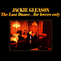 Jackie Gleason - The Last Dance...For Lovers Only