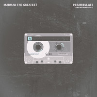 Madman the Greatest - Perambulate (The Instrumentals)
