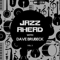 Dave Brubeck - Jazz Ahead with Dave Brubeck , Vol. 2