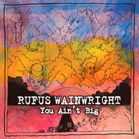 Rufus Wainwright - You Ain't Big
