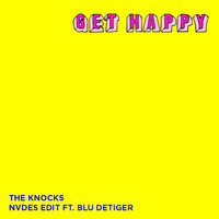 The Knocks - Get Happy (NVDES Edit) [feat. Blu DeTiger]