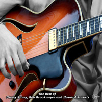 Jimmy Raney featuring Bob Brookmeyer and Howard Roberts - The Best of Jimmy Raney, Bob Brookmeyer and Howard Roberts