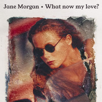 Jane Morgan - What Now My Love? (with Bonus Tracks)