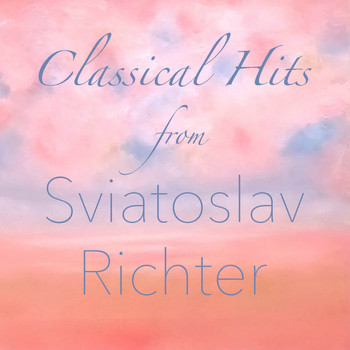 Sviatoslav Richter - Classical Hits from Sviatoslav Richter