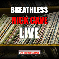 Nick Cave - Breathless (Live)
