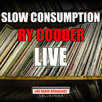 Ry Cooder - Slow Consumption (Live)