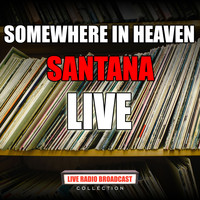 Santana - Somewhere In Heaven (Live)