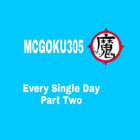 Mcgoku305 - Every Single Day Pt. 2