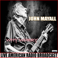 John Mayall - Why Worry (Live)