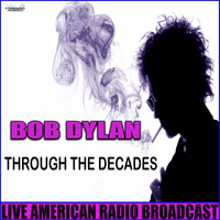 Bob Dylan - Through The Decades (Live)