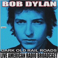 Bob Dylan - Dark Old Rail Road (Live)