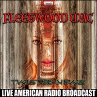 Fleetwood Mac - Twisted News (Live)