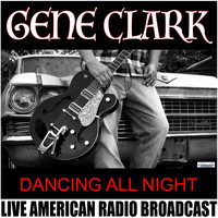 Gene Clark - Dancing All Night (Live)