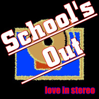 Love In Stereo - School's Out