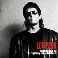 Lou Reed - Audio Violence '89 (The Legendary Boston Broadcast)