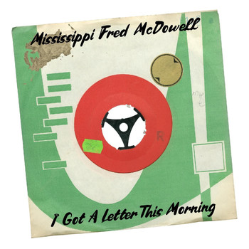 Mississippi Fred McDowell - I Got a Letter This Morning