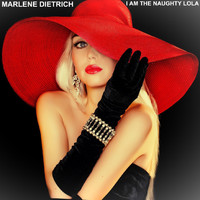 Marlene Dietrich - I Am the Naughty Lola